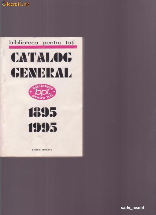 CATALOG GENERAL -BIBLIOTECA PENTRU TOTI 1895-1995 foto mare